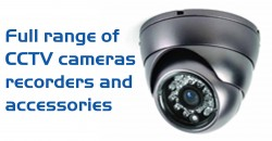 Full range of CCTV cameras, recorders and accessories